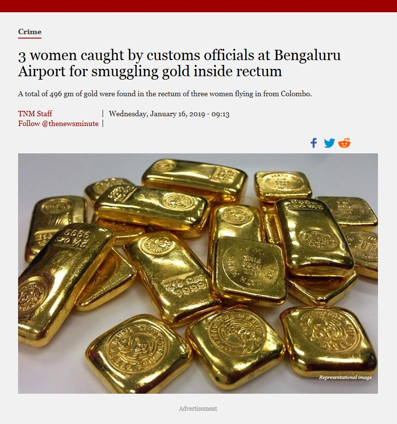3 women caught by customs officials at Bengaluru Airport for smuggling gold inside rectum A total of 496 gm of gold were found in the rectum of three women flying in from Colombo.